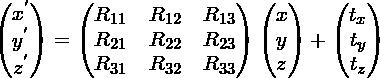 \begin{pmatrix}x^{'} \\ y^{'} \\ z^{'}\end{pmatrix} = \begin{pmatrix}R_{11} & R_{12} & R_{13} \\R_{21} & R_{22} & R_{23} \\R_{31} & R_{32} & R_{33} \\\end{pmatrix}\begin{pmatrix}x \\ y \\ z\end{pmatrix} + \begin{pmatrix}t_x \\ t_y \\ t_z\end{pmatrix}