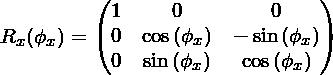 R_x(\phi_x)=\begin{pmatrix}1 & 0 & 0 \\0 & \cos{(\phi_x)} & -\sin{(\phi_x)} \\0 & \sin{(\phi_x)} & \cos{(\phi_x)} \\\end{pmatrix}