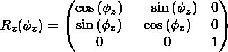 R_z(\phi_z)=\begin{pmatrix}\cos{(\phi_z)} & -\sin{(\phi_z)} & 0 \\\sin{(\phi_z)} & \cos{(\phi_z)} & 0 \\0 & 0 & 1 \\\end{pmatrix}
